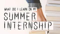 What did I learn on my summer internship?