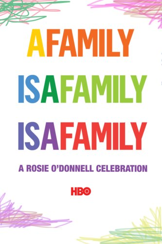 A Family Is A Family Is A Family: A Rosie O'Donnell Celebration