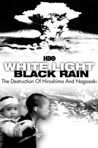 White Light, Black Rain: The Destruction of Hiroshima and Nagasaki