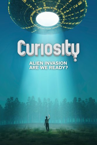 Curiosity: Alien Invasion: Are We Ready?