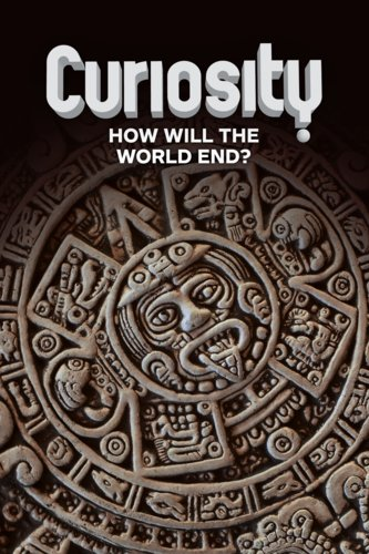 Curiosity: How Will the World End?