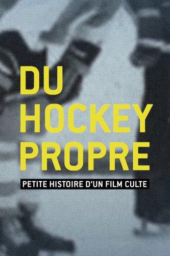 Du hockey propre: petite histoire d'un film culte