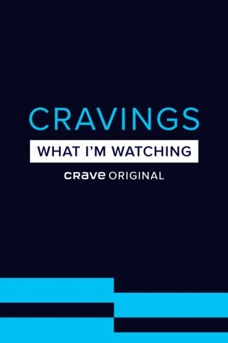 Cravings: What I'm Watching